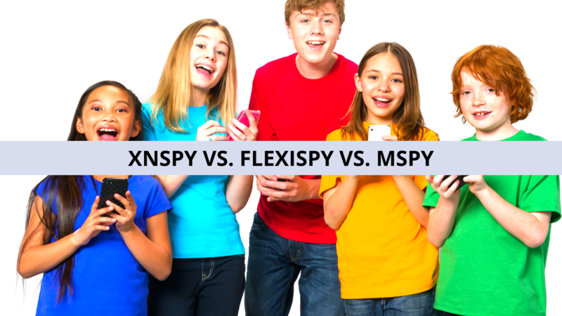 Best App for Spying and Monitoring – XNSPY Vs. FlexiSpy Vs. mSpy