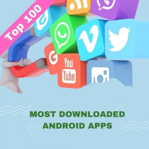 The 100 Most Downloaded Android Apps from 2016 to 2021 So Far