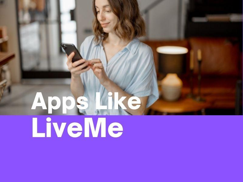LiveMe Alternative:10 Best Apps Like LiveMe