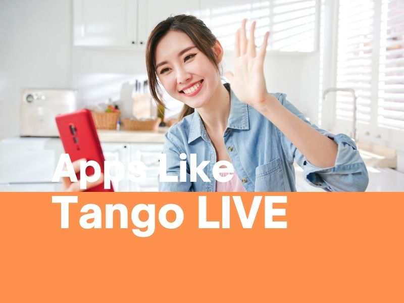 Top 12 Apps Like Tango for Live Streaming & Chatting