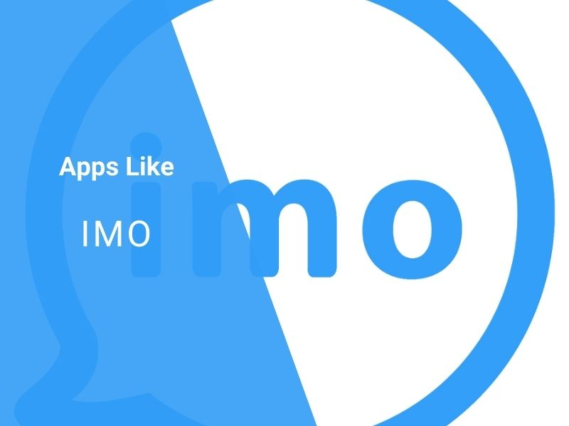 Top 10 Apps Like IMO for Messaging and Chatting in 2021