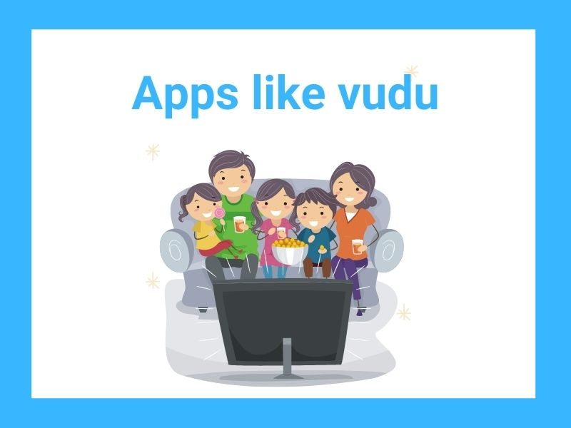 Top 10 Apps Like Vudu to Watch TV Shows and Movies Online